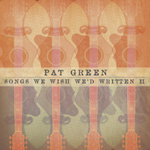 Pat Green - Songs We Wish We'd Written II