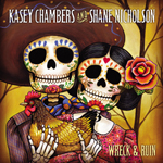 Kasey Chambers & Shane Nicholson - Wreck & Ruin